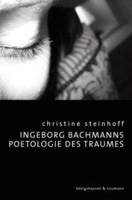 Christine Steinhoff_Ingeborg Bachmanns Poetologie des Traumes