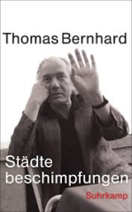 Thomas Bernhard_Städtebeschimpfungen Suhrkamp