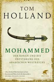 Tom Holland, Mohammed, der Koran und die Entsehung des Arabischen Weltreiches _ Cover