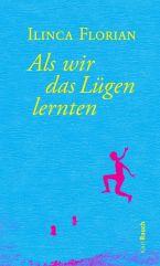 Ilinca Florian_Als wir das Lügen lernten_Cover