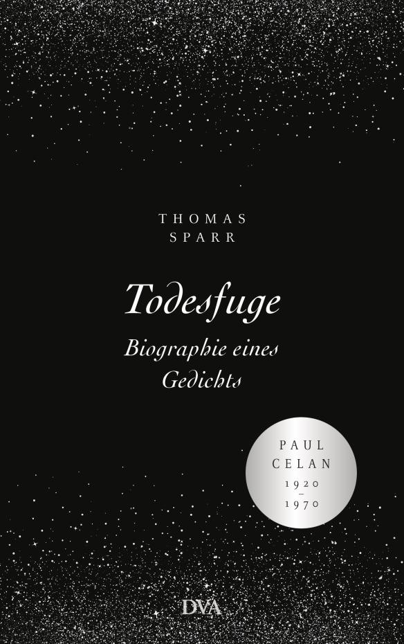 TodesfugeBiographie eines Gedichts von Thomas Sparr